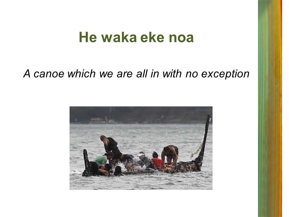 He waka eke noa A canoe which we are all in with no exception