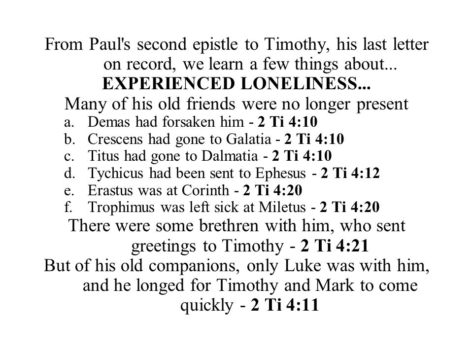 From Paul s second epistle to Timothy, his last letter on record, we learn a few things about...
