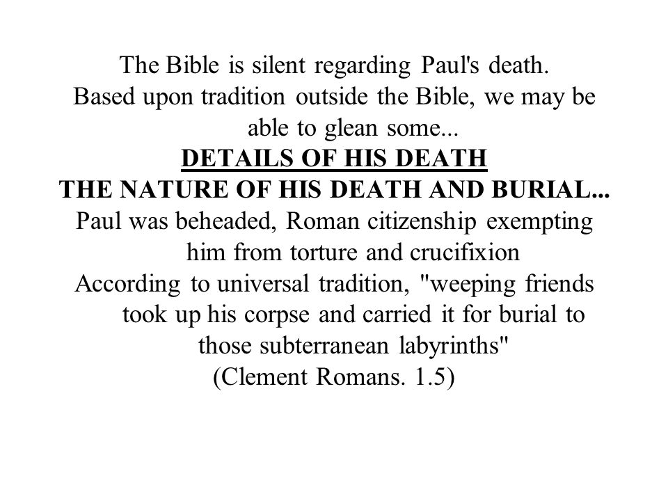 The Bible is silent regarding Paul s death.