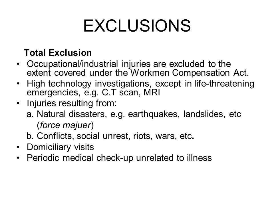 EXCLUSIONS Total Exclusion Occupational/industrial injuries are excluded to the extent covered under the Workmen Compensation Act.