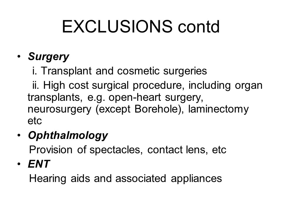 EXCLUSIONS contd Surgery i. Transplant and cosmetic surgeries ii.