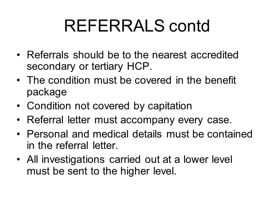REFERRALS contd Referrals should be to the nearest accredited secondary or tertiary HCP.