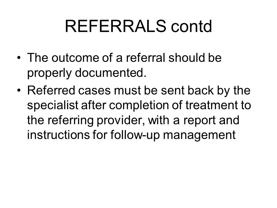 REFERRALS contd The outcome of a referral should be properly documented.