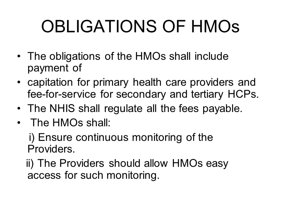 OBLIGATIONS OF HMOs The obligations of the HMOs shall include payment of capitation for primary health care providers and fee-for-service for secondary and tertiary HCPs.