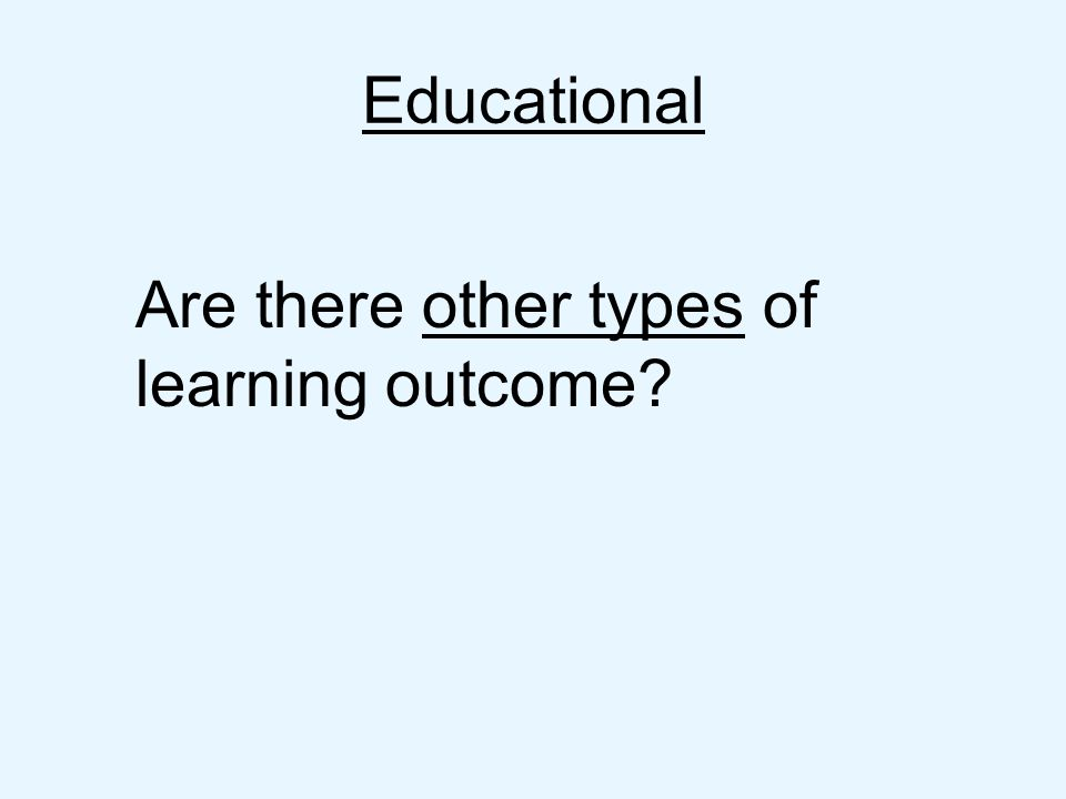 Educational Are there other types of learning outcome