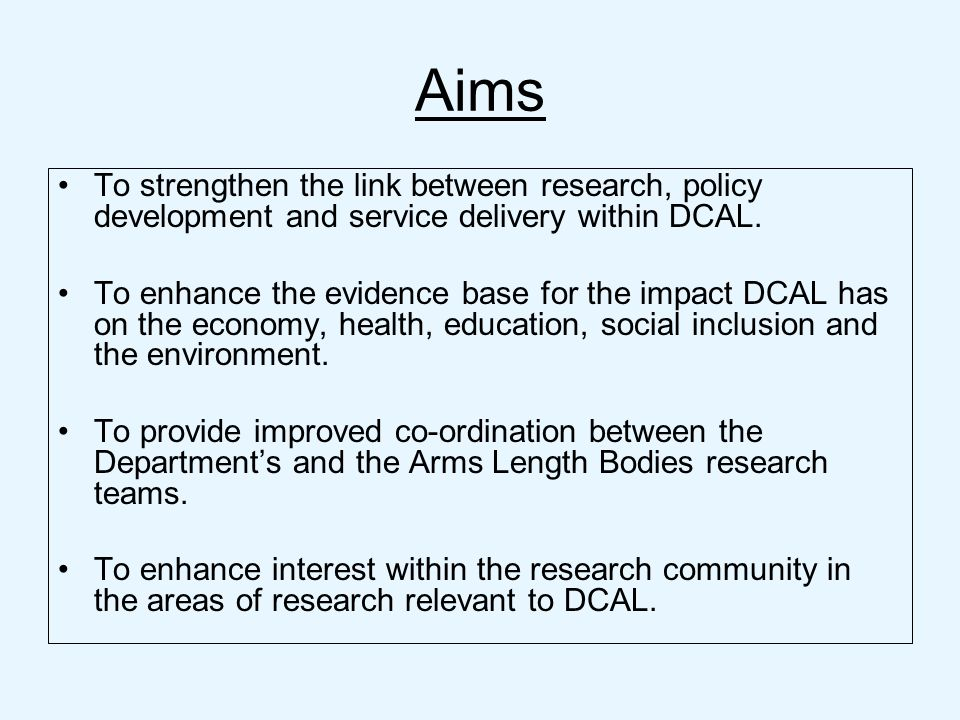 Aims To strengthen the link between research, policy development and service delivery within DCAL.