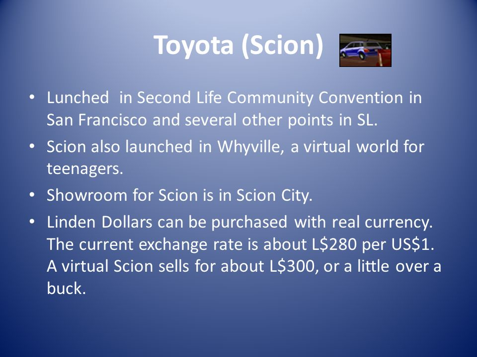 Toyota (Scion) Lunched in Second Life Community Convention in San Francisco and several other points in SL.