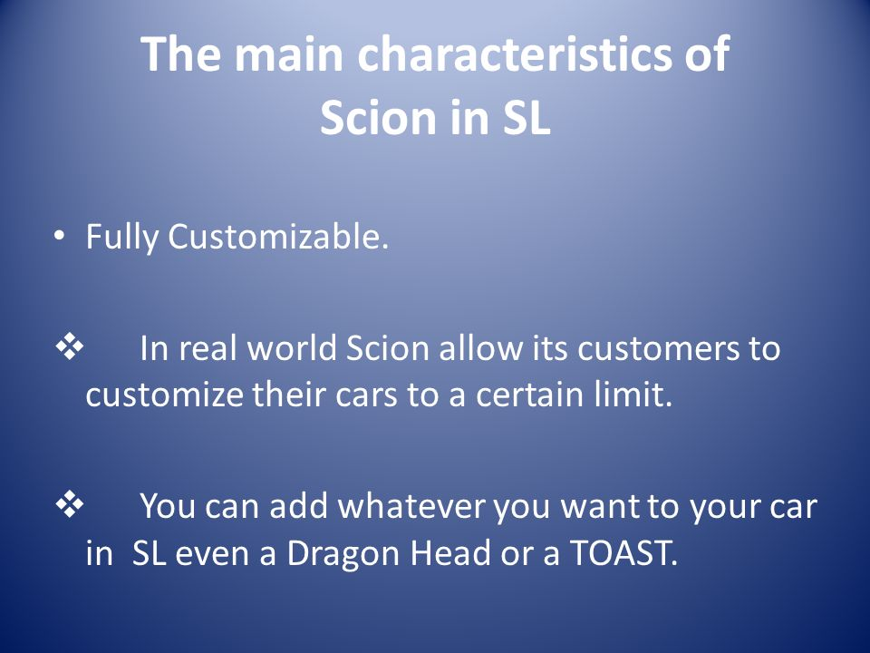 The main characteristics of Scion in SL Fully Customizable.