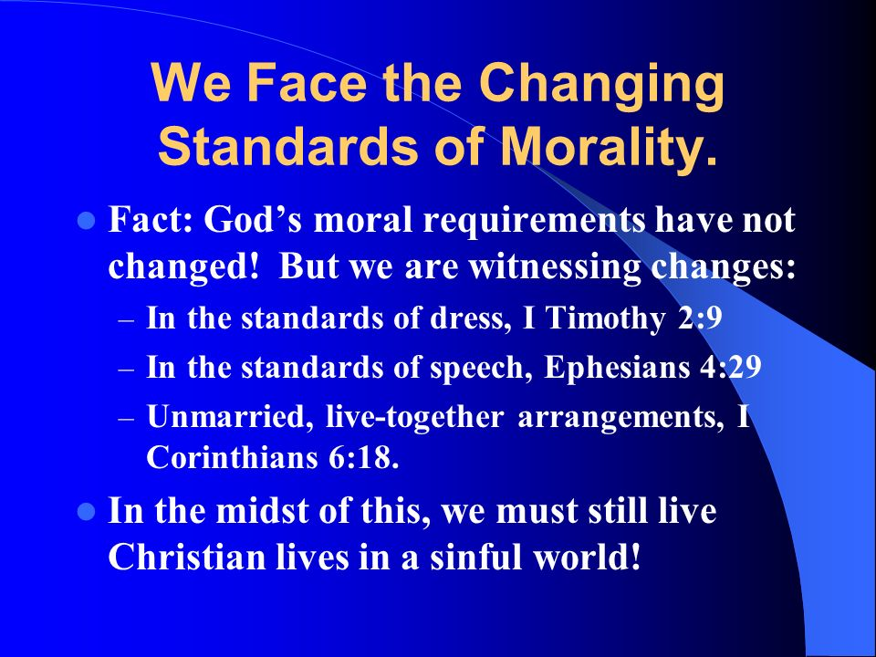 We Face the Changing Standards of Morality. Fact: Gods moral requirements have not changed.