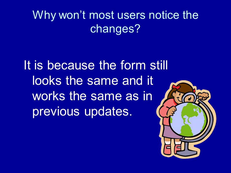 Why wont most users notice the changes.