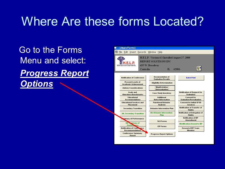 Where Are these forms Located Go to the Forms Menu and select: Progress Report Options