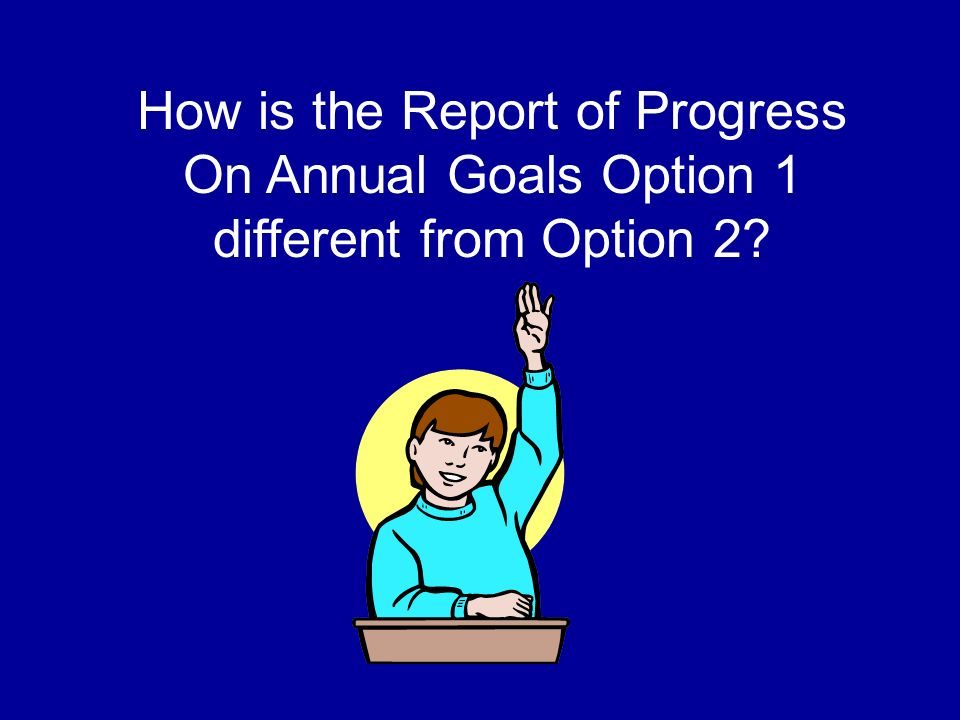 How is the Report of Progress On Annual Goals Option 1 different from Option 2