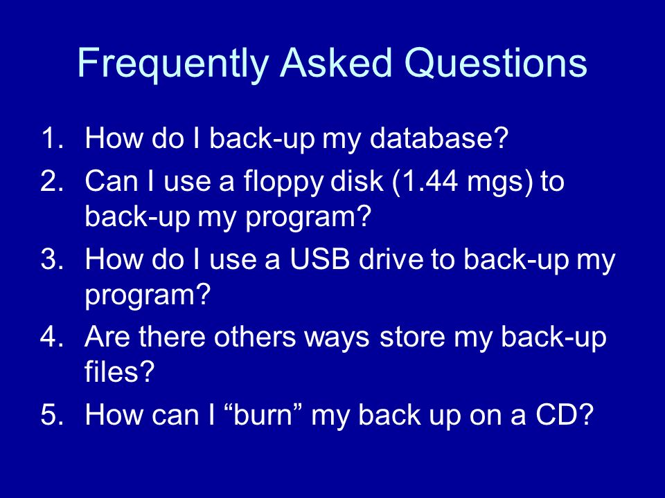 Frequently Asked Questions 1.How do I back-up my database.