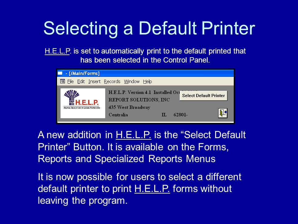 Selecting a Default Printer A new addition in H.E.L.P.