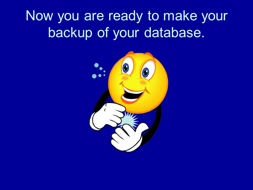 Now you are ready to make your backup of your database.
