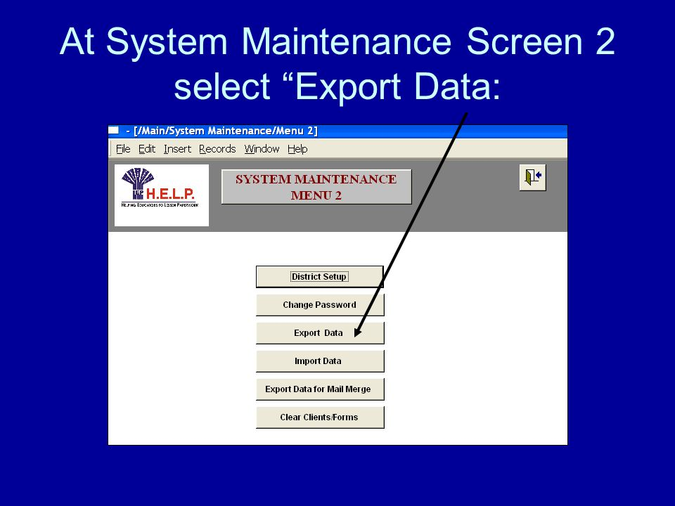 At System Maintenance Screen 2 select Export Data: