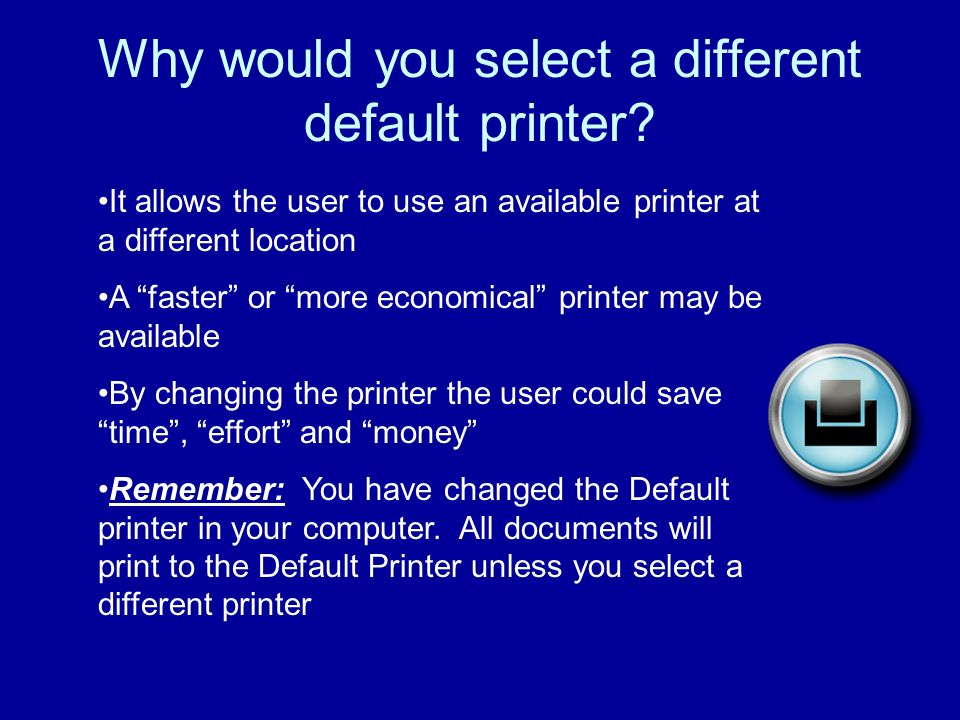 Why would you select a different default printer.