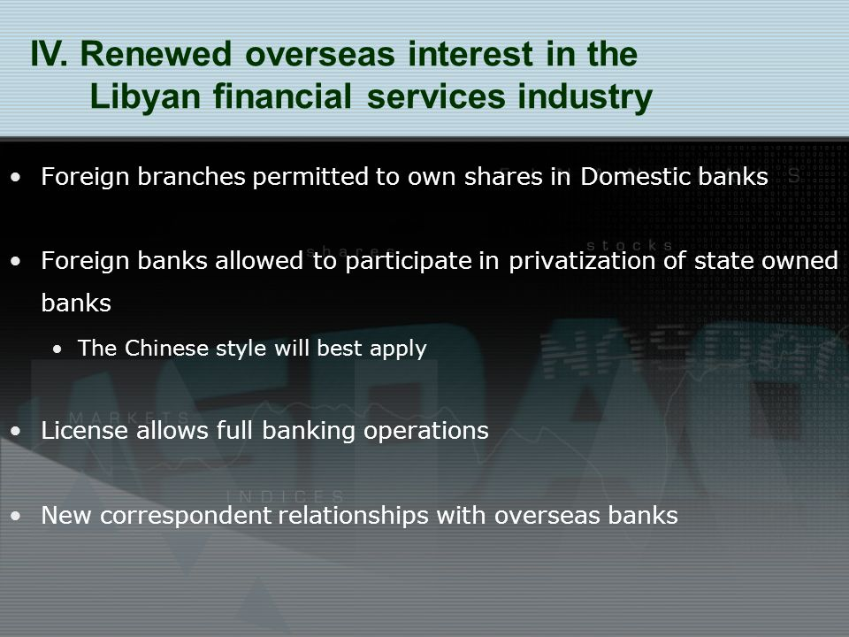 Foreign branches permitted to own shares in Domestic banks Foreign banks allowed to participate in privatization of state owned banks The Chinese style will best apply License allows full banking operations New correspondent relationships with overseas banks IV.