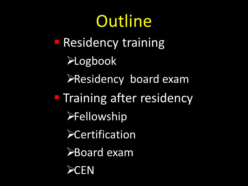 Outline Residency training Logbook Residency board exam Training after residency Fellowship Certification Board exam CEN
