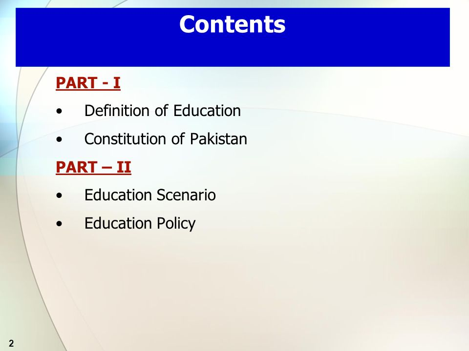 2 Contents PART - I Definition of Education Constitution of Pakistan PART – II Education Scenario Education Policy