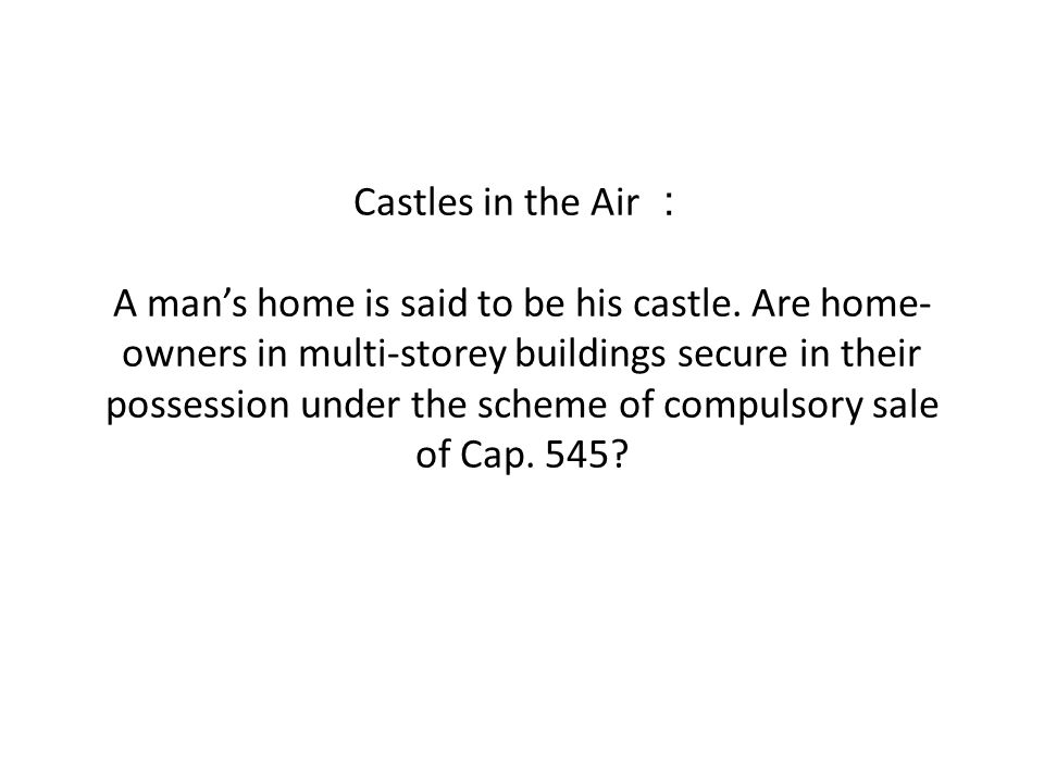 Castles in the Air A mans home is said to be his castle.