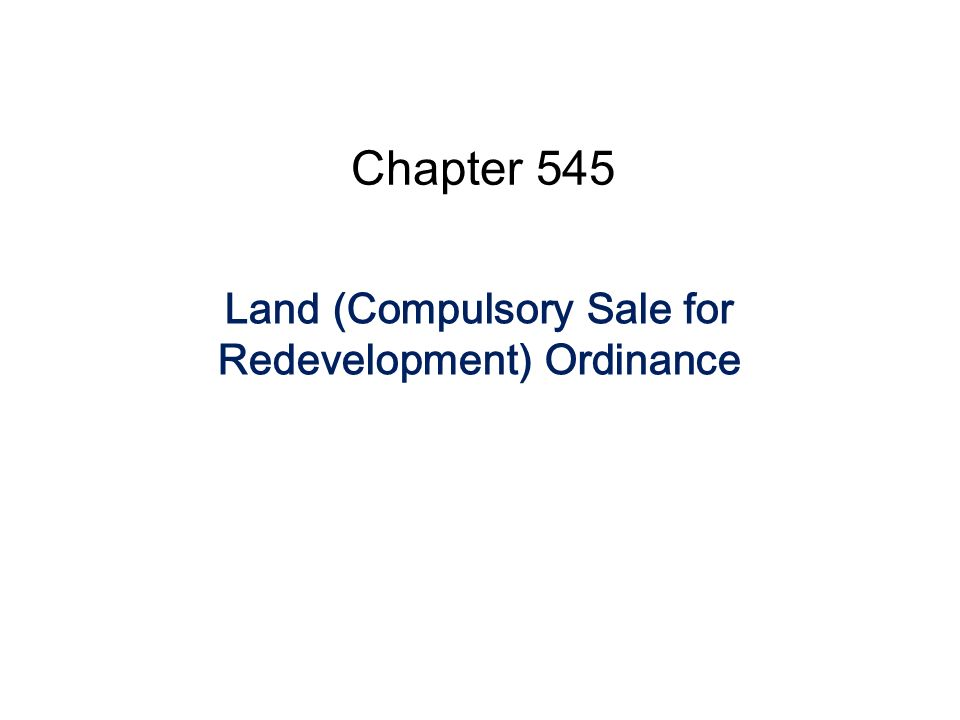 Chapter 545 Land (Compulsory Sale for Redevelopment) Ordinance