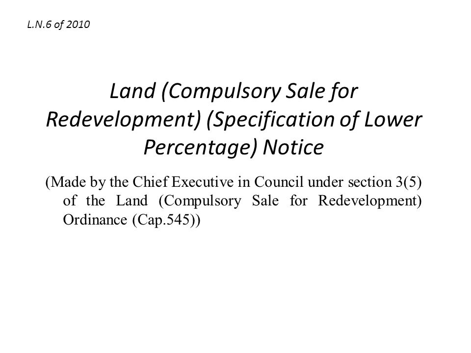 Land (Compulsory Sale for Redevelopment) (Specification of Lower Percentage) Notice (Made by the Chief Executive in Council under section 3(5) of the Land (Compulsory Sale for Redevelopment) Ordinance (Cap.545)) L.N.6 of 2010