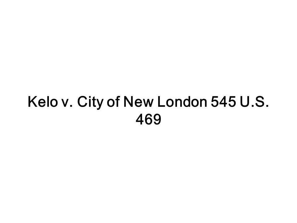 Kelo v. City of New London 545 U.S. 469