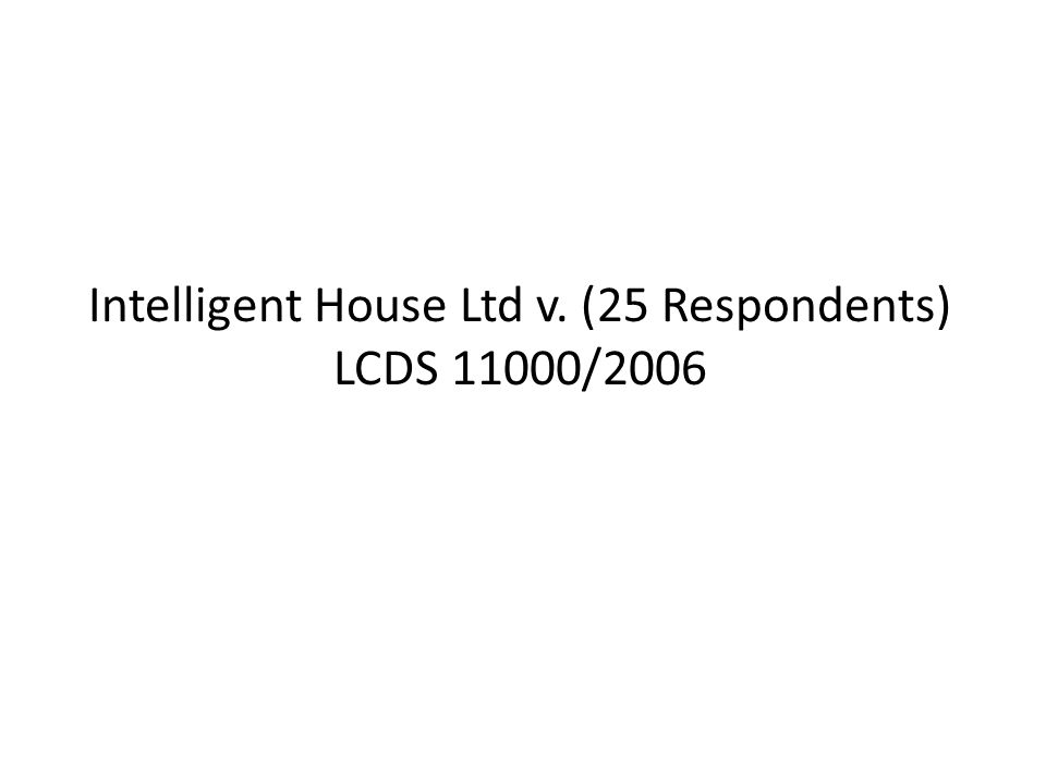 Intelligent House Ltd v. (25 Respondents) LCDS 11000/2006