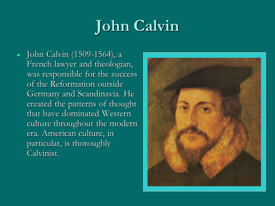 John Calvin John Calvin (1509-1564), a French lawyer and theologian, was responsible for the success of the Reformation outside Germany and Scandinavia.