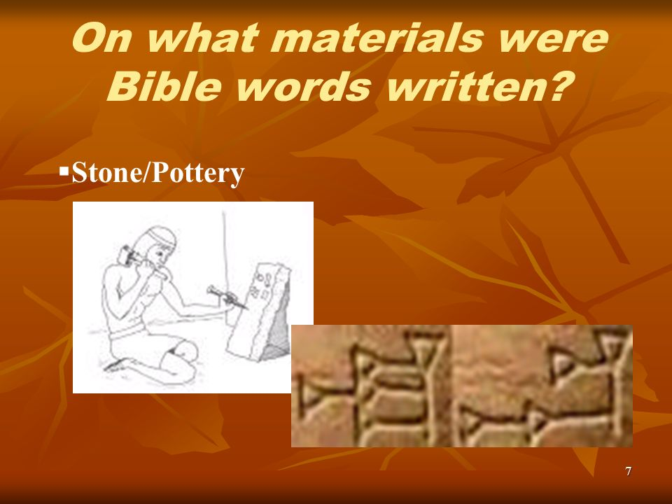 7 Stone/Pottery On what materials were Bible words written