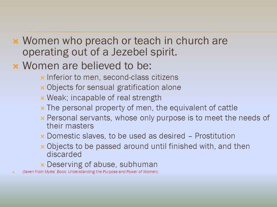 Women who preach or teach in church are operating out of a Jezebel spirit.