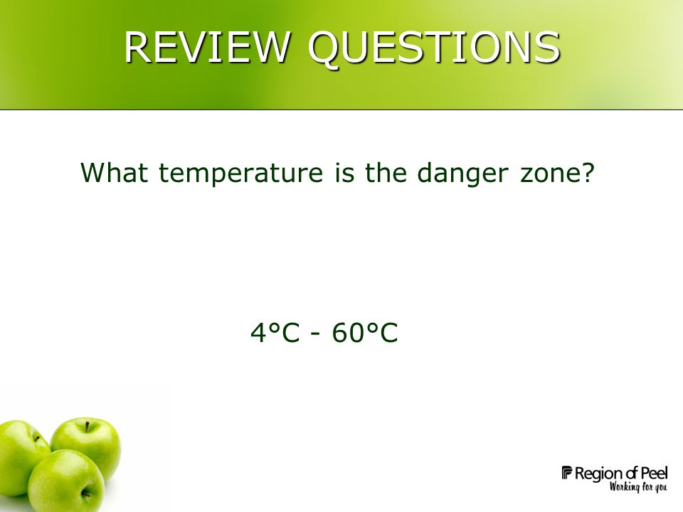 REVIEW QUESTIONS What temperature is the danger zone 4°C - 60°C
