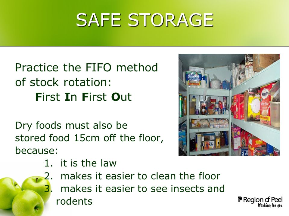 SAFE STORAGE Practice the FIFO method of stock rotation: First In First Out Dry foods must also be stored food 15cm off the floor, because: 1.