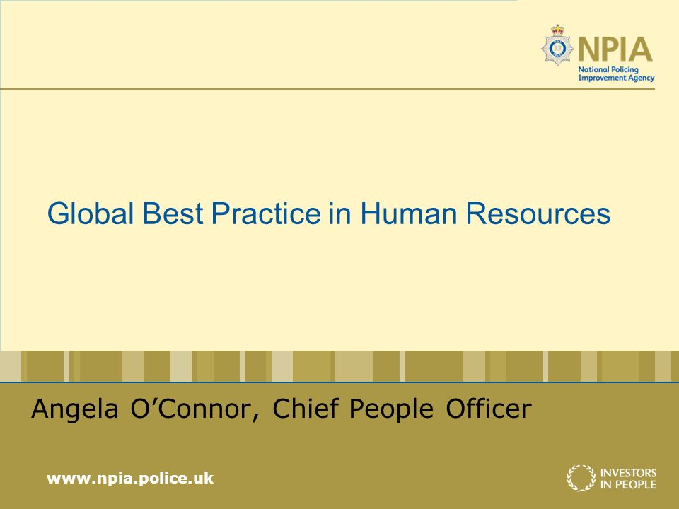 www.npia.police.uk Global Best Practice in Human Resources Angela OConnor, Chief People Officer