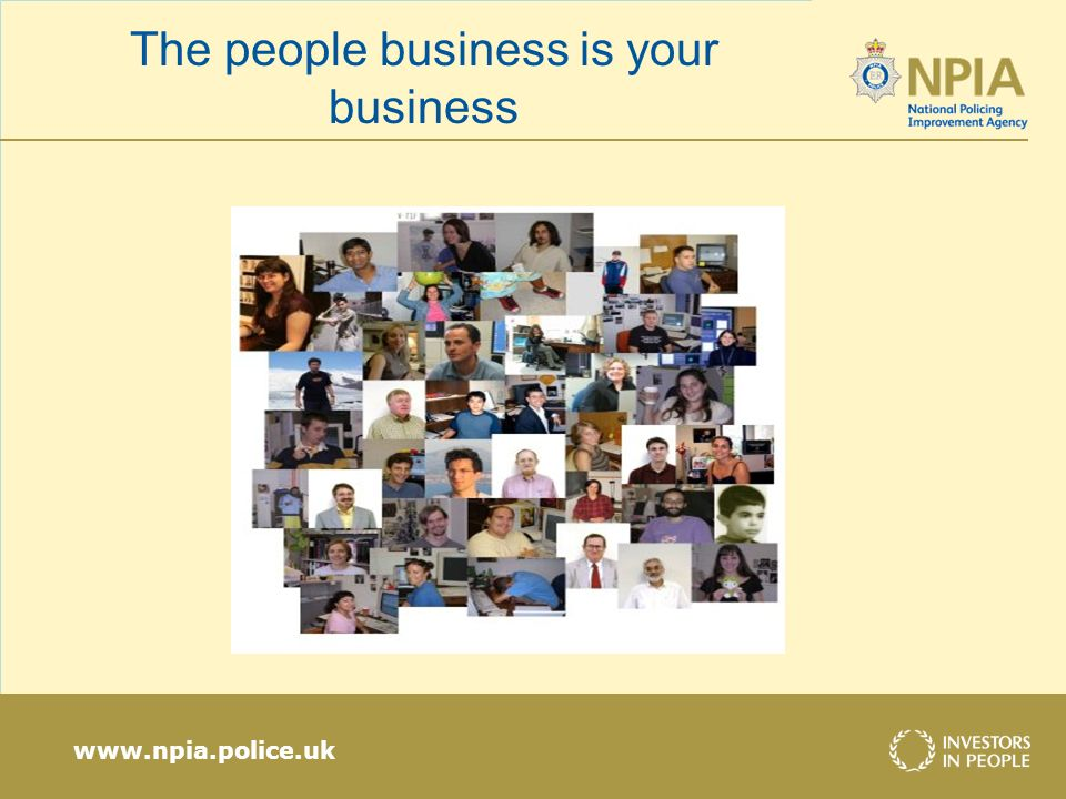 www.npia.police.uk The people business is your business