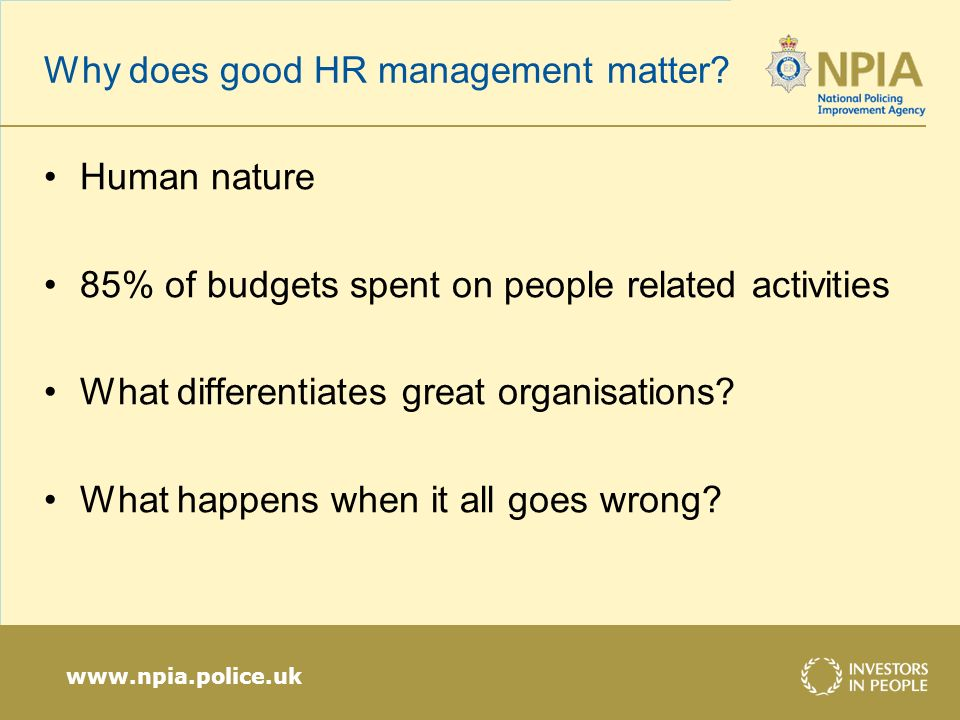 www.npia.police.uk Why does good HR management matter.