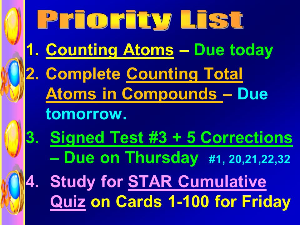 1.Counting Atoms – Due today 2.Complete Counting Total Atoms in Compounds – Due tomorrow.