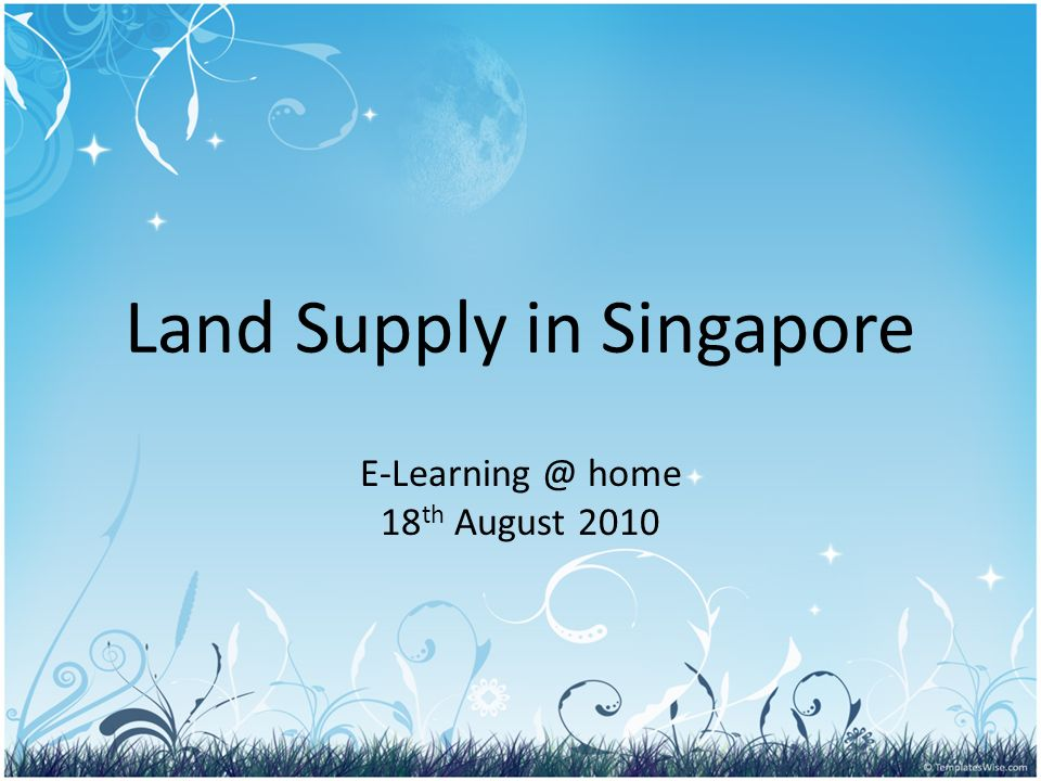 Land Supply in Singapore E-Learning @ home 18 th August 2010