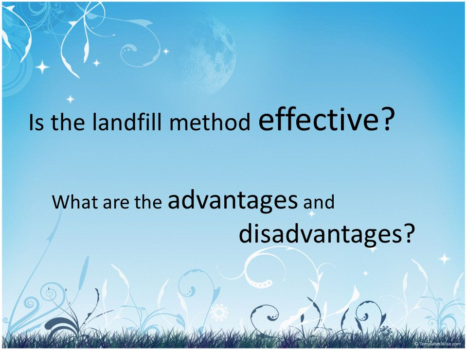Is the landfill method effective What are the advantages and disadvantages