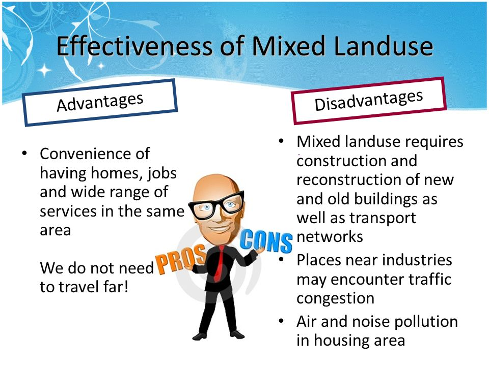 Effectiveness of Mixed Landuse Convenience of having homes, jobs and wide range of services in the same area We do not need to travel far.