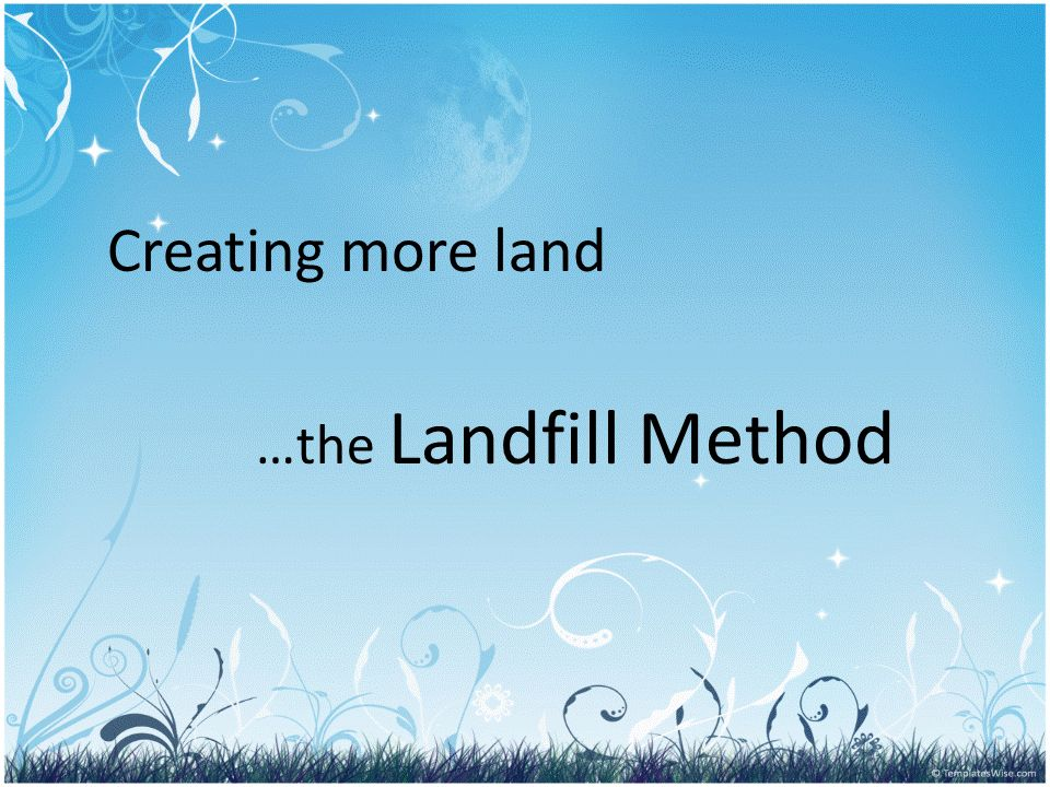 Creating more land …the Landfill Method