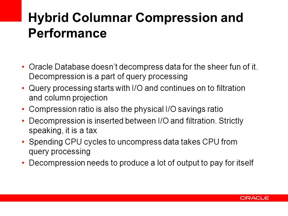 Hybrid Columnar Compression and Performance Oracle Database doesnt decompress data for the sheer fun of it.