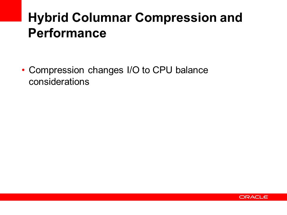 Hybrid Columnar Compression and Performance Compression changes I/O to CPU balance considerations