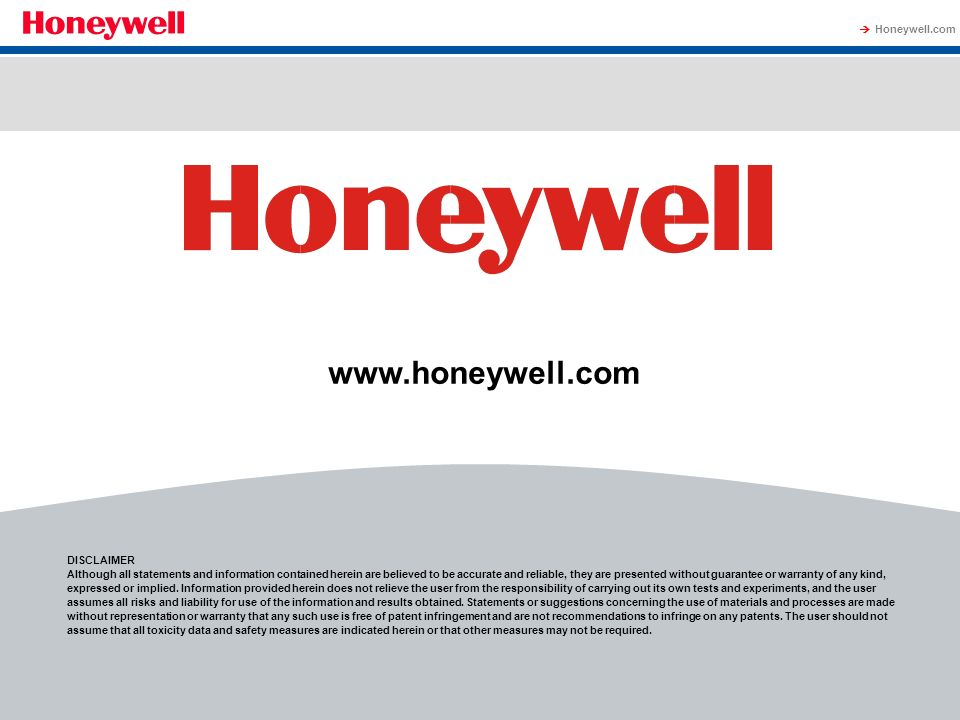 Honeywell.com India: February DISCLAIMER Although all statements and information contained herein are believed to be accurate and reliable, they are presented without guarantee or warranty of any kind, expressed or implied.