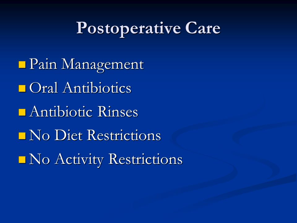 Postoperative Care Pain Management Pain Management Oral Antibiotics Oral Antibiotics Antibiotic Rinses Antibiotic Rinses No Diet Restrictions No Diet Restrictions No Activity Restrictions No Activity Restrictions