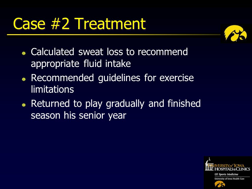 Case #2 Treatment ] Calculated sweat loss to recommend appropriate fluid intake ] Recommended guidelines for exercise limitations ] Returned to play gradually and finished season his senior year