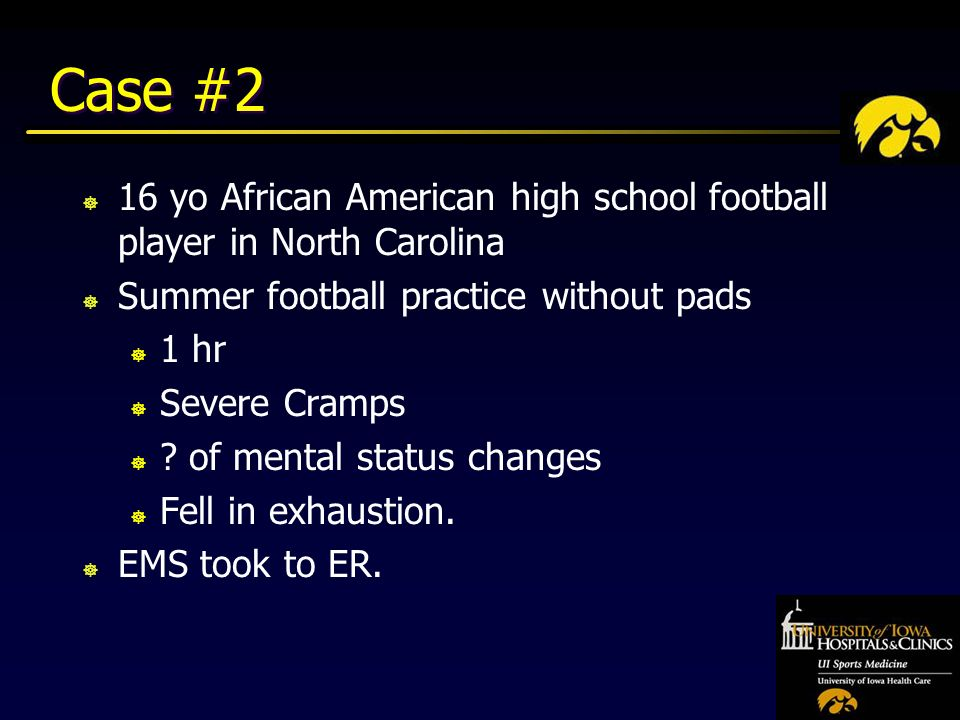 Case #2 ] 16 yo African American high school football player in North Carolina ] Summer football practice without pads ] 1 hr ] Severe Cramps ] .