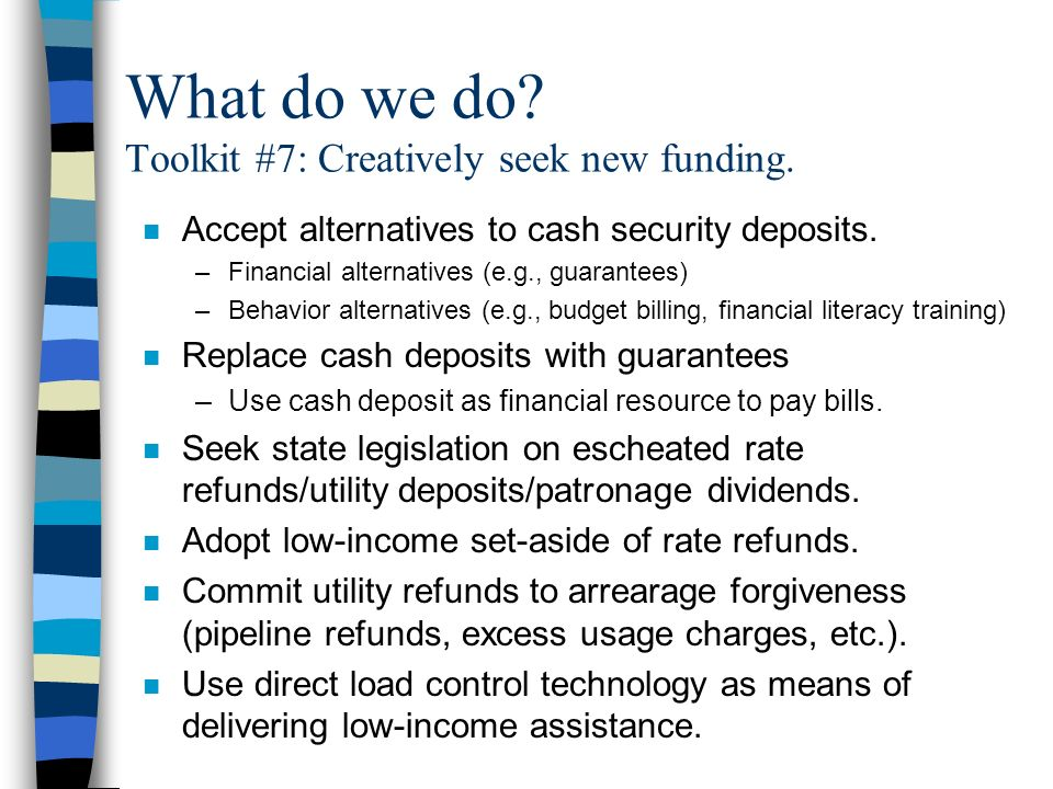 What do we do. Toolkit #7: Creatively seek new funding.
