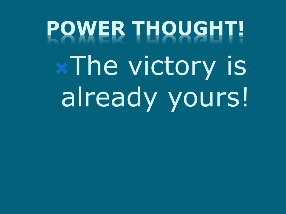 The victory is already yours!